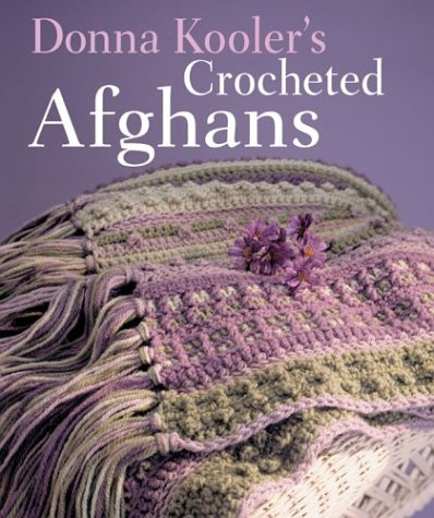 Donna Kooler's Crocheted Afghans (Crocheted Afghan Patterns)