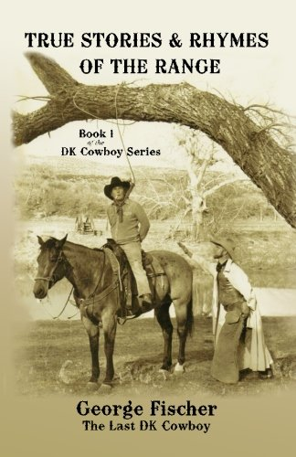 - True Stories and Rhymes on the Range (The Last DK Cowboy Series) (Volume 1)