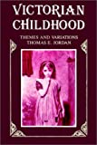 Victorian Childhood : Themes and Variations, Jordan, Thomas E., 0887065457