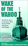 Book cover for Wake of the Wahoo: The Heroic Story of America's Most Daring WWII Submarine, USS Wahoo