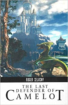 The Last Defender of Camelot (Roger Zelazny Collection)