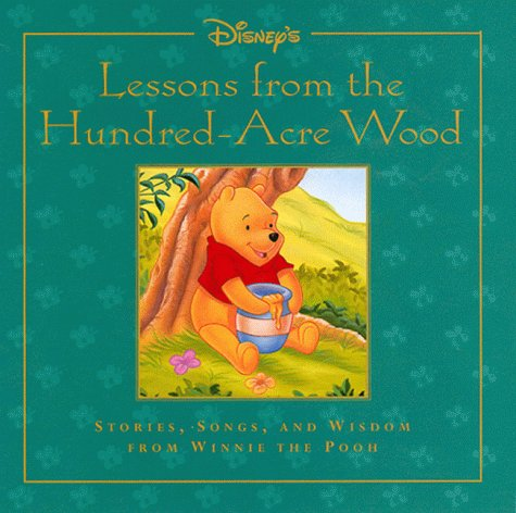 Lessons from the Hundred-Acre Wood: Stories, Songs, & Wisdom from Winnie the (Disney 100 Acre Wood)