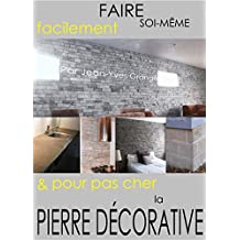 FAIRE SOI-MÊME FACILEMENT ET POUR PAS CHER LA PIERRE DÉCORATIVE (French Edition)
