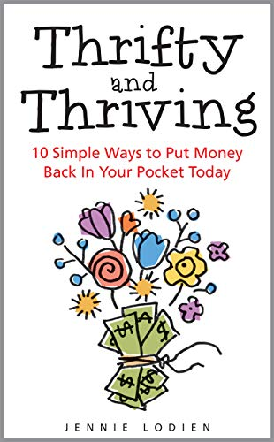 Thrifty and Thriving: 10 Simple Ways to Put Money Back In Your Pocket Today by [Lodien, Jennie]
