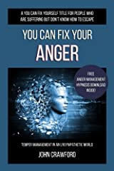 You Can Fix Your Anger: Temper Management In An Unsympathetic World (You Can Fix Yourself) (Volume 2) Paperback