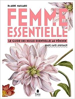 Amazon Fr Femme Essentielle Le Guide Des Huiles