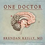 One Doctor: Close Calls, Cold Cases, and the Mysteries of Medicine | Brendan Reilly