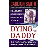 Dying For Daddy: A True Story of Family Killer Jack Barron