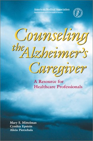 Counseling the Alzheimer's Caregiver: A Resource for Health Care Professionals by Amer Medical Assn