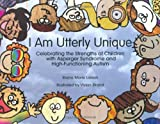 img - for I Am Utterly Unique: Celebrating the Strengths of Children with Asperger Syndrome and High-Functioning Autism by Elaine Marie Larson (2006-06-06) book / textbook / text book