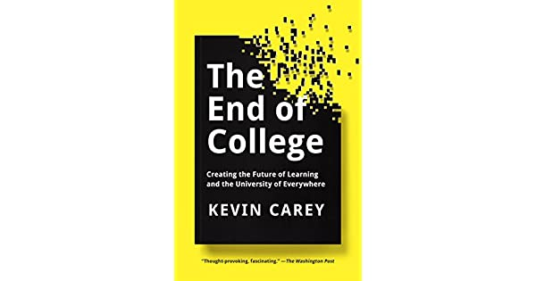 The end of college creating the future of learning and the the end of college creating the future of learning and the university of everywhere ebook kevin carey amazon loja kindle fandeluxe Choice Image
