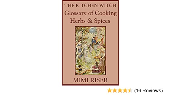 The Kitchen Witch Glossary of Cooking Herbs & Spices (The Kitchen Witch  Collection)
