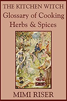 The Kitchen Witch Glossary of Cooking Herbs & Spices (The Kitchen Witch Collection) by [Riser, Mimi]