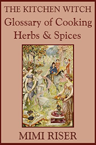 The Kitchen Witch Glossary of Cooking Herbs & Spices (The Kitchen ...