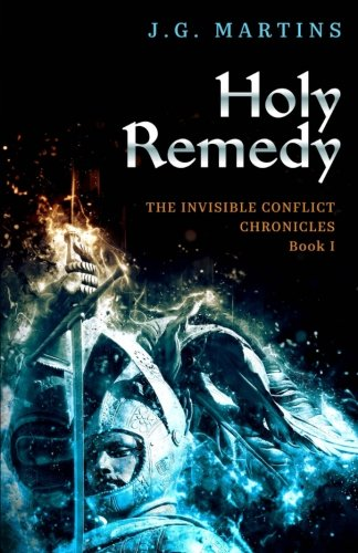 Holy Remedy (The Invisible Conflict Chronicles) (Volume 1)