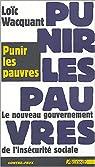 Punir les pauvres : Le nouveau gouvernement de l'insécurité sociale par Wacquant