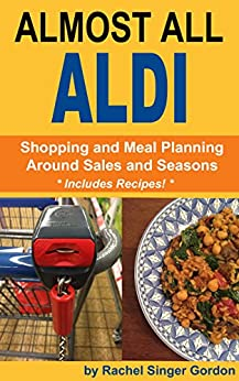 Almost All ALDI: Shopping and Meal Planning Around Sales and Seasons by [Singer Gordon, Rachel]