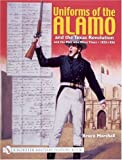 Uniforms of the Alamo and the Texas Revolution and the Men Who Wore Them, 1835-1836, Bruce Marshall, 0764317784