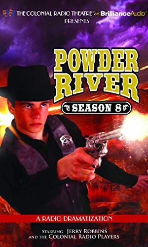 Powder River - Season Eight: A Radio Dramatization by The Colonial Radio Theatre on Brilliance Audio