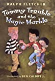 Tommy Trouble and the Magic Marble, Ralph J. Fletcher, 0805063870