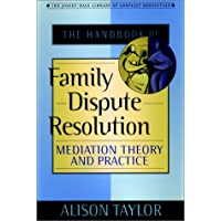 The Handbook of Family Dispute Resolution: Mediation Theory and Practice (The Jossey-Bass Library of Conflict Resolution…