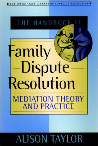 The Handbook of Family Dispute Resolution: Mediation Theory and Practice (The Jossey-Bass Library of Conflict Resolution) by Jossey-Bass