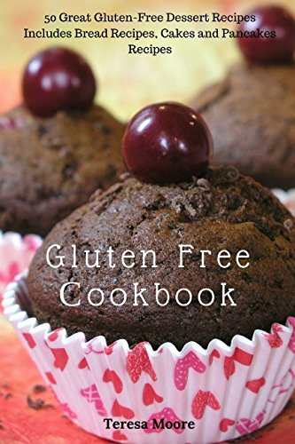 Gluten Free Cookbook: 50 Great Gluten-Free Dessert Recipes Includes Bread Recipes, Cakes and Pancakes Recipes (Healthy Food) ebook