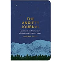 The Anxiety Journal: Exercises to soothe stress and eliminate anxiety wherever you are