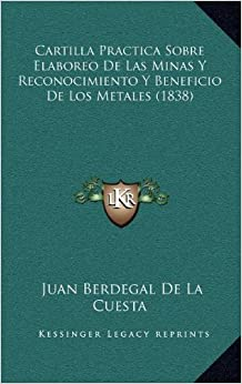 Cartilla Practica Sobre Elaboreo de Las Minas y Reconocimiento y Beneficio de Los Metales (1838)
