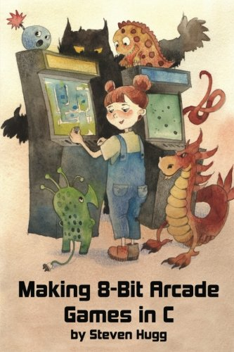 Making 8-bit Arcade Games in C by CreateSpace Independent Publishing Platform