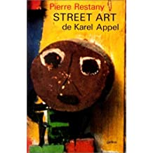 Street art: Le second souffle de Karel Appel (Ecritures/figures) (French Edition) by Restany, Pierre (1982) Paperback
