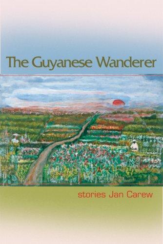 Search : The Guyanese Wanderer: Stories (The Linda Bruckheimer Series in Kentucky Literature)