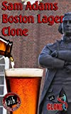 Sam Adams Clone Recipe Kit Sam Adams Boston Lager Clone This is my go to beer and brewing it is even more rewarding. The Mittelfruh hops dominate the flavor profile while light malt character make this an all day drinker. The recipe is very close wit...