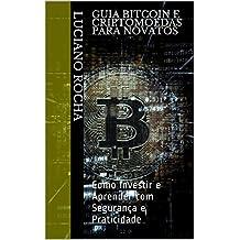 Guia Bitcoin e Criptomoedas para Novatos: Como Investir e Aprender com Segurança e Praticidade (Primeiro Livro 1)