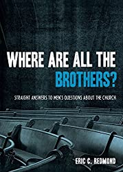 Where Are All the Brothers?: Straight Answers to Men's Questions about the Church by Eric C. Redmond (2008-05-09)