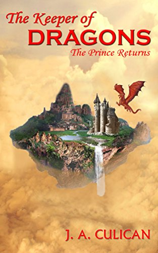 The Keeper of Dragons: The Prince Returns by [Culican, J.A.]