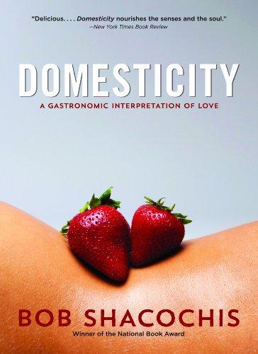 Domesticity: A Gastronomic Interpretation of Love por Bob Shacochis