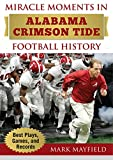 img - for Miracle Moments in Alabama Crimson Tide Football History: The Turning Points, the Memorable Games, the Incredible Records book / textbook / text book
