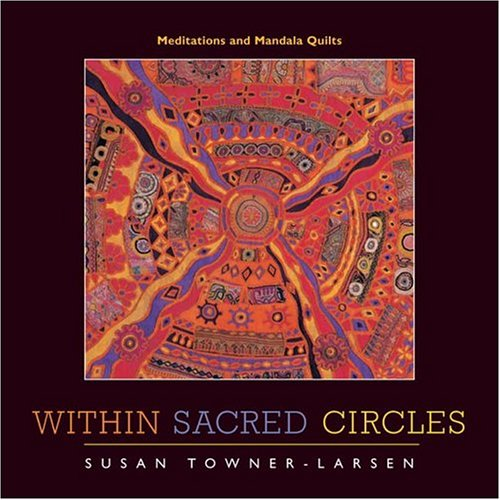 Download Within Sacred Circles: Meditations and Mandala Quilts PDF