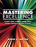 measuring customer experience - Mastering Excellence: A Leader's Guide to Aligning Strategy, Culture, Customer Experience & Measures of Success (Volume 1)