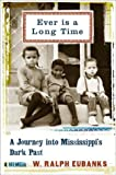 Front cover for the book Ever is a long time : a journey into Mississippi's dark past, a memoir by W. Ralph Eubanks