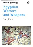 Egyptian Warfare and Weapons (Shire Egyptology)