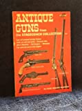 img - for Antique guns from the Stagecoach collection;: Early self contained cartridge firearms, single and multi-shot pistols, percussion Colts, Allen & ... fine cased and one-of-a-kind weapons book / textbook / text book