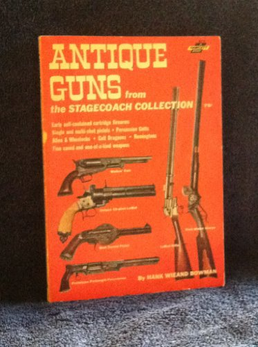 Percussion Pistol (Antique guns from the Stagecoach collection;: Early self contained cartridge firearms, single and multi-shot pistols, percussion Colts, Allen & ... fine cased and one-of-a-kind)