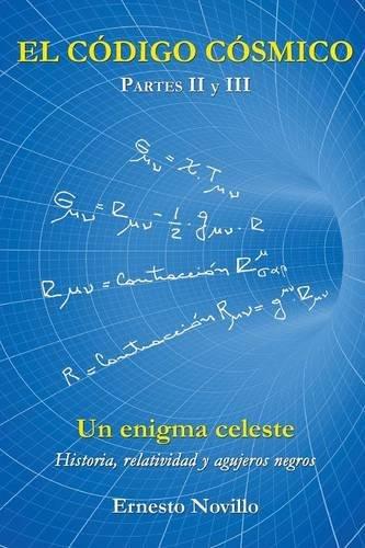 Descargar Libro El CÓdigo CÓsmico: Un Enigma Celeste Historia, Relatividad Y Agujeros Negros Partes Ii Y Iii Ernesto Novillo