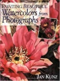 Painting Beautiful Watercolors from Photographs, Jan Kunz, 1581804318
