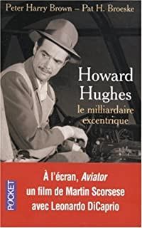 Howard Hughes : le milliardaire excentrique : biographie, Brown, Peter Harry