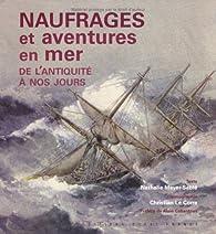 Naufrages et aventures en mer : De l'Antiquité à nos jours par Nathalie Meyer-Sablé