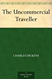 The Uncommercial Traveller (English Edition)
