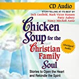 chicken soup for recovery - Chicken Soup for the Christian Family Soul: Stories to Open the Heart and Rekindle the Spirit (Chicken Soup for the Soul)